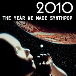 2010: The Year We Made Synthpop!